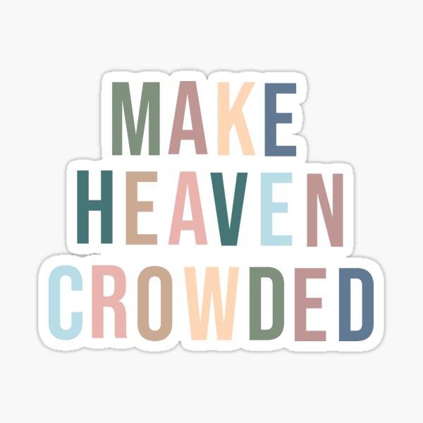 Bible verse - Make Heaven Crowded Sticker