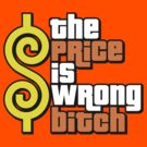 The Price Is Wrong, Bitch! by BiggStankDogg