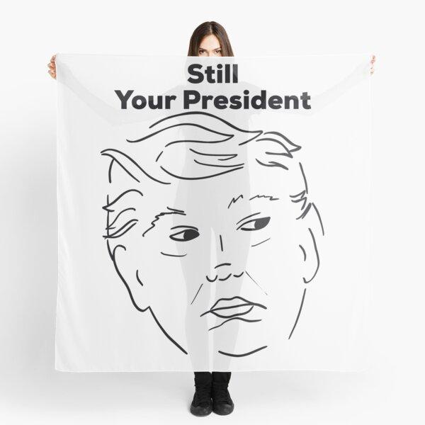 Trump Still Your President Trump Face Impeach Scarf