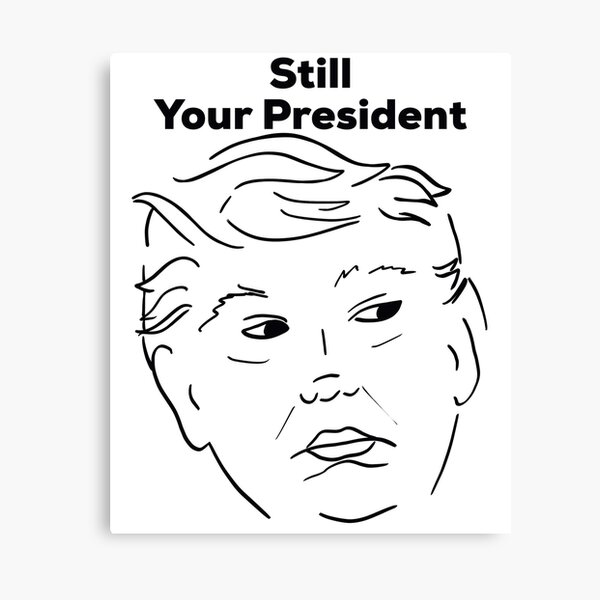 Trump Still Your President Trump Face Impeach Canvas Print