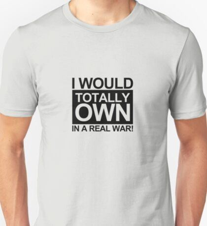 badragz.com - i would totally OWN a real war! T-Shirt