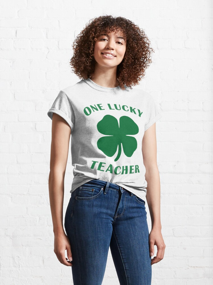 Alternate view of Lucky Teacher St Patrick Day Irish Shamrock gift. Classic T-Shirt