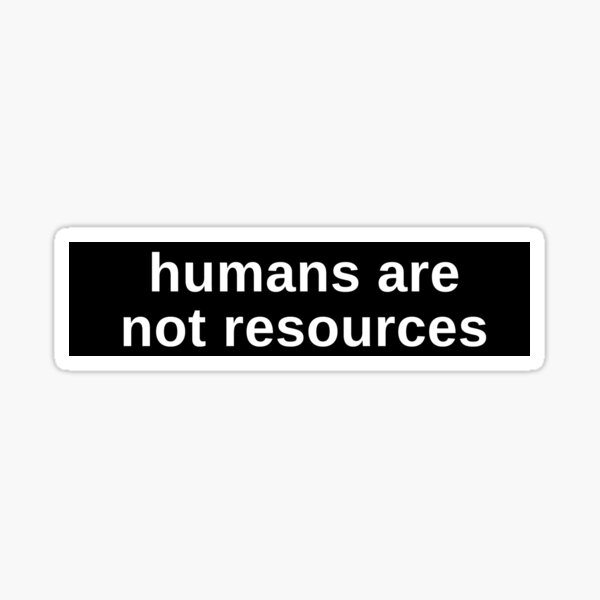 humans are not resources - anti capitalist Sticker
