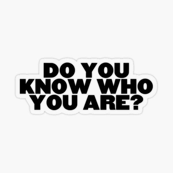 Do You Know Who You Are? Transparent Sticker