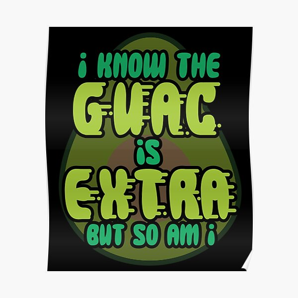 Guacamole I Know The Guac Is Extra But So Am I Avocado Gift design Poster