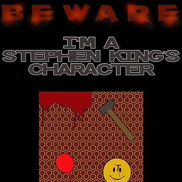 BEWARE: I'm a Stephen King's character! by matildedeschain