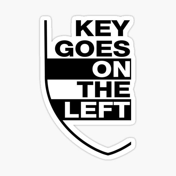 Key Goes on the Left BLACK Sticker