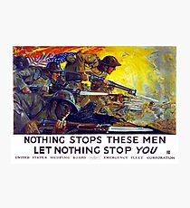 Nothing stops these men, let nothing stop you Photographic Print