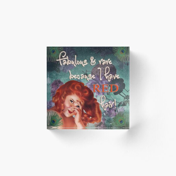 Fabulous and rare because I have red hair! Acrylic Block