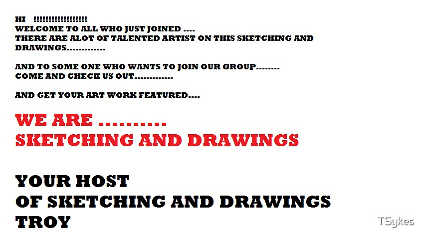 WELCOME TO SKETCHING AND DRAWINGS ( AND NEW PEOPLE ARE MORE THAN WELCOME TO JOIN......CHECK US OUT..... by TSykes
