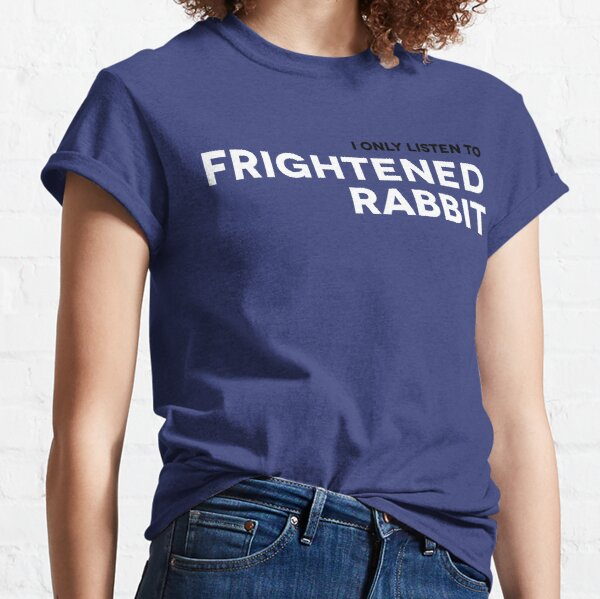 I Only Listen to Frightened Rabbit Classic T-Shirt