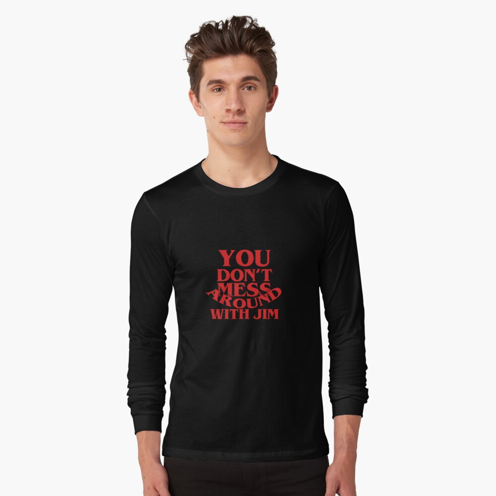 Jim Hopper - Stranger Things - You don't mess around with Jim Long Sleeve T-Shirt
