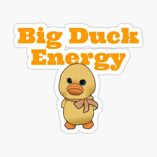 Big Duck Energy Sticker