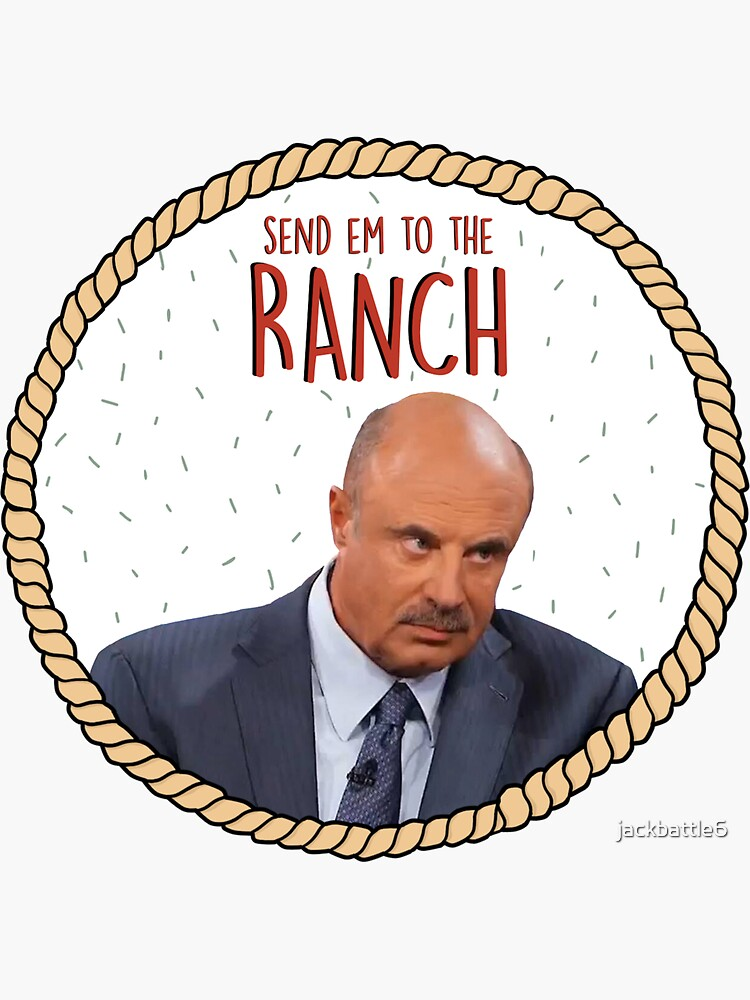 Doctor Phil sends you to the ranch by jackbattle6