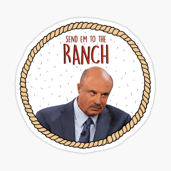 Doctor Phil sends you to the ranch Sticker