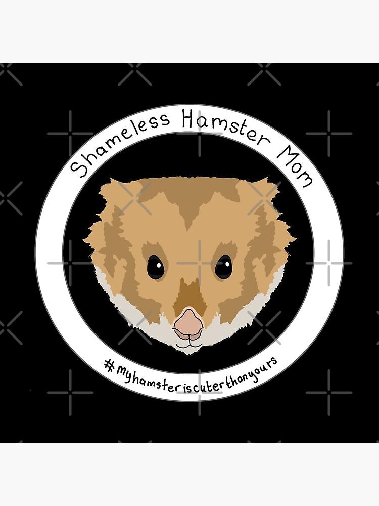 Shameless Hamster Mom by emilydevineart