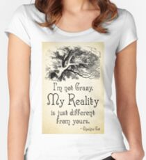 Alice in Wonderland Quote - My Reality - Cheshire Cat Quote - 0105 Fitted Scoop T-Shirt