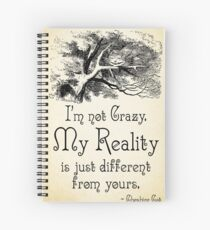 Alice in Wonderland Quote - My Reality - Cheshire Cat Quote - 0105 Spiral Notebook