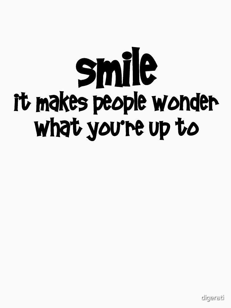 Smile It Makes People Wonder What Youre Up To Unisex T Shirt By