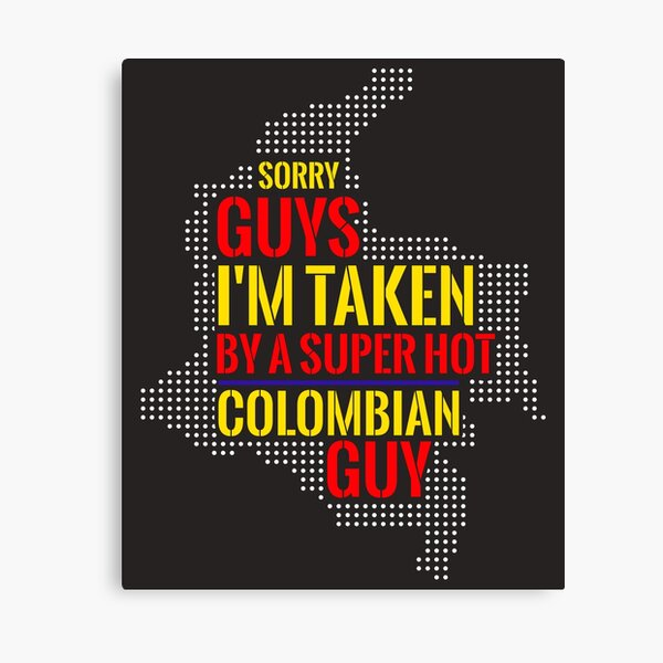 SORRY GUYS I'M TAKEN BY A SUPER HOT COLOMBIAN GUY Canvas Print