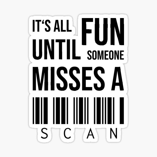 It's all fun until someone misses a scan Sticker