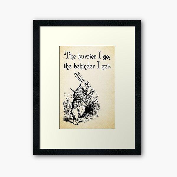 Alice in Wonderland Quote - The Hurrier I Go - White Rabbit Quote - 0125 Framed Art Print