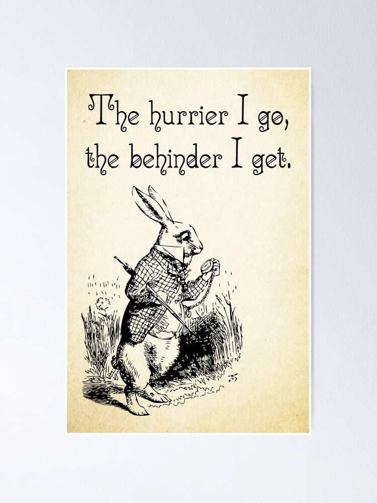 Alternate view of Alice in Wonderland Quote - The Hurrier I Go - White Rabbit Quote - 0125 Poster
