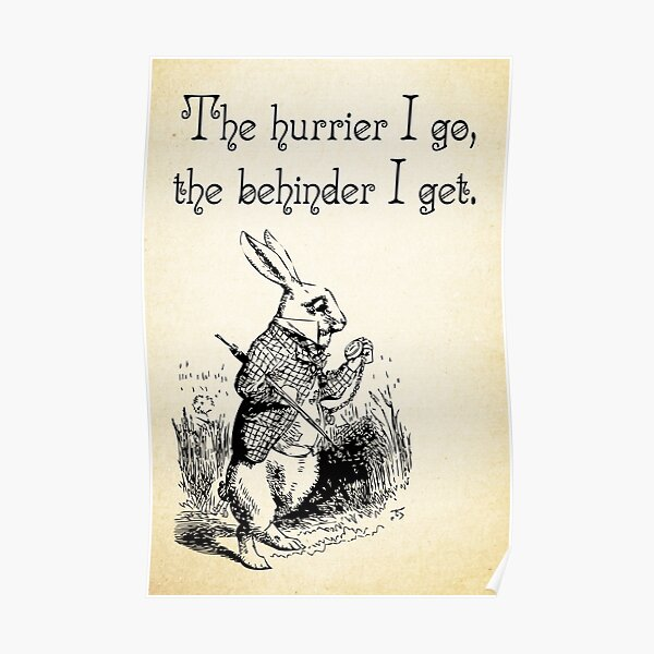 Alice au pays des merveilles - The Hurrier I Go - White Rabbit Quote - 0125 Poster