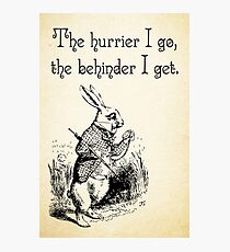 Alice in Wonderland Quote - The Hurrier I Go - White Rabbit Quote - 0125 Photographic Print