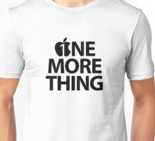 One More Thing Unisex T-Shirt