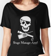 Stage Manage-Arrr! White Design Women's Relaxed Fit T-Shirt