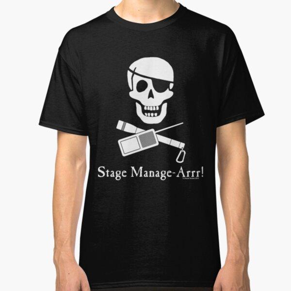 Stage Manage-Arrr! White Design Classic T-Shirt