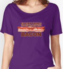 Everything Tastes Better With Bacon  Women's Relaxed Fit T-Shirt