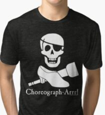 Choreograph-Arrr! White Design Tri-blend T-Shirt