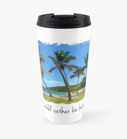 I Would Rather Be Here Travel Mug