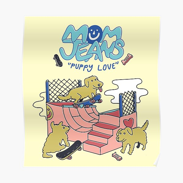 Mom Jeans. puppy love dogs skate Poster