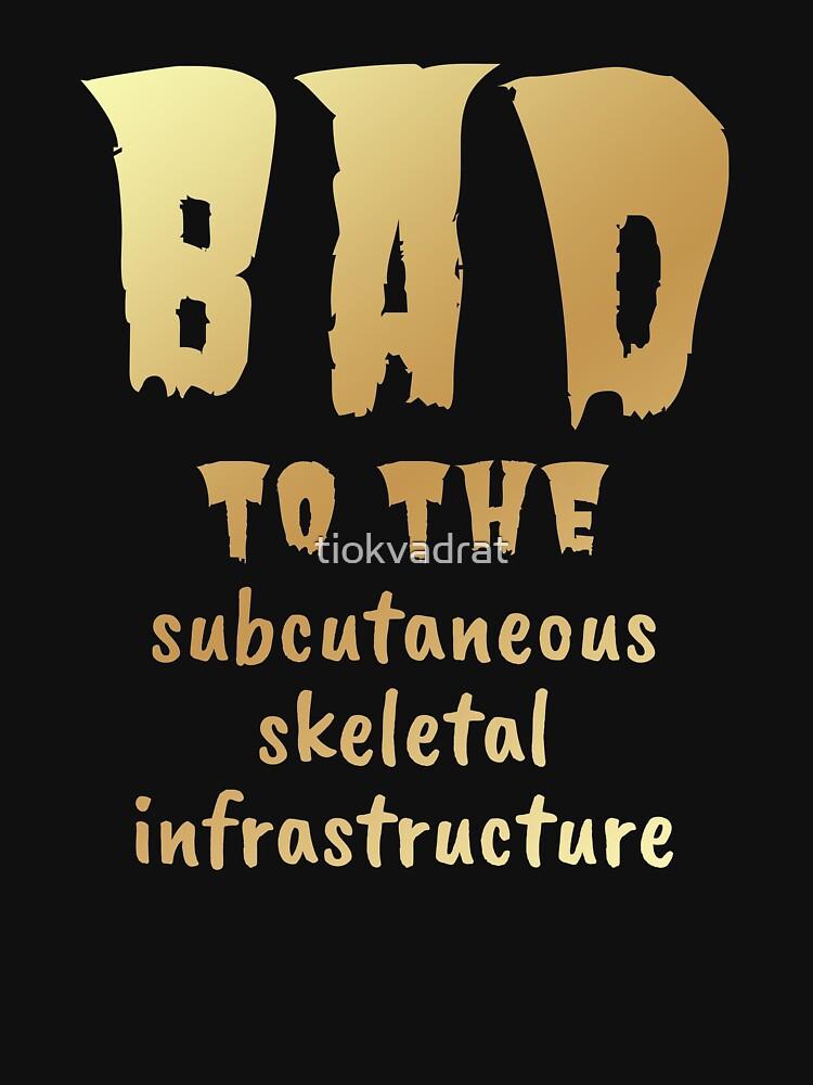 Bad to the Bone. Gold on Dark. Medical Meme.  by tiokvadrat