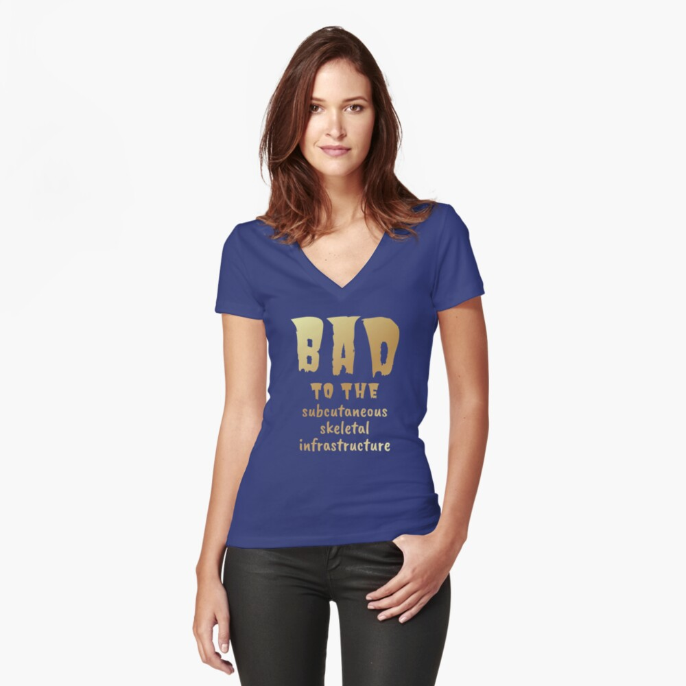 Bad to the Bone. Gold on Blue. Medical Meme.  Fitted V-Neck T-Shirt