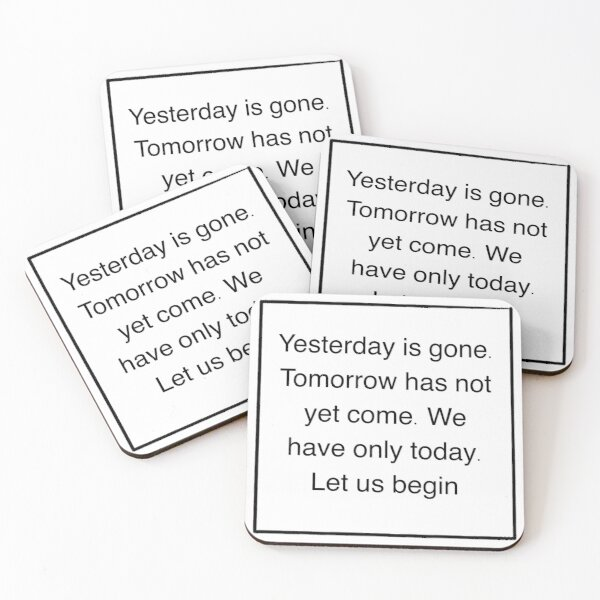 Yesterday is gone. Tomorrow has not yet come. We have only today. Let us begin. Coasters (Set of 4)