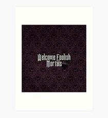 Welcome Foolish Mortals Art Print
