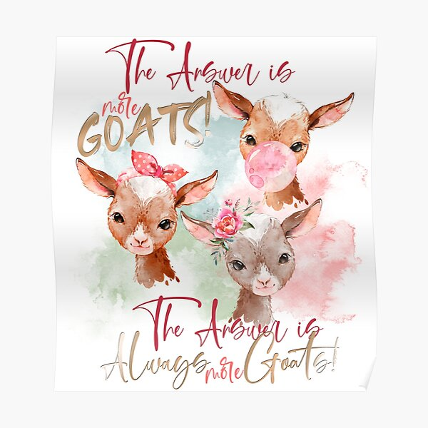 The Answer Is More Goats Watercolor  Poster