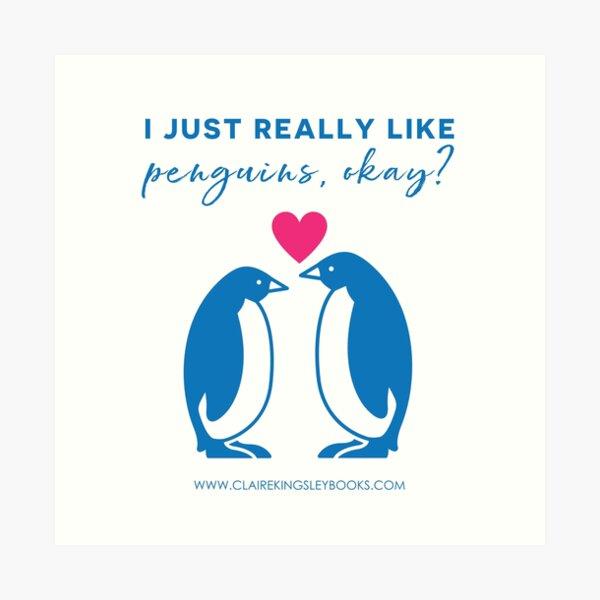 I just really like penguins, okay? Art Print