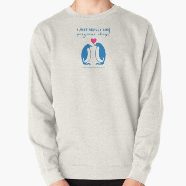 I just really like penguins, okay? Pullover Sweatshirt
