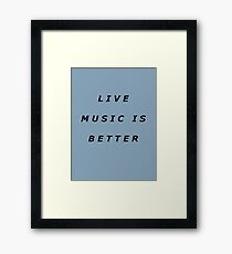 Live Music Is Better Tee - Black Text Framed Print