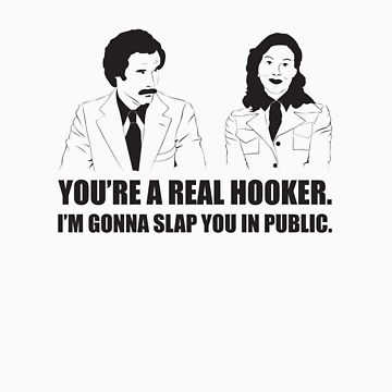 Anchorman T-Shirts - You're a real hooker. by badragz