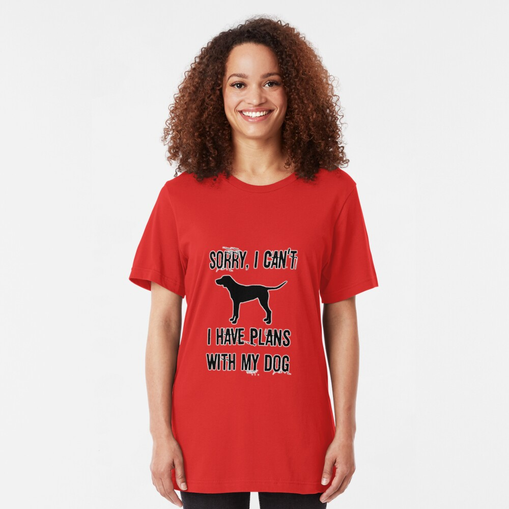Sorry I Can't I have Plans With My Dog. Slim Fit T-Shirt