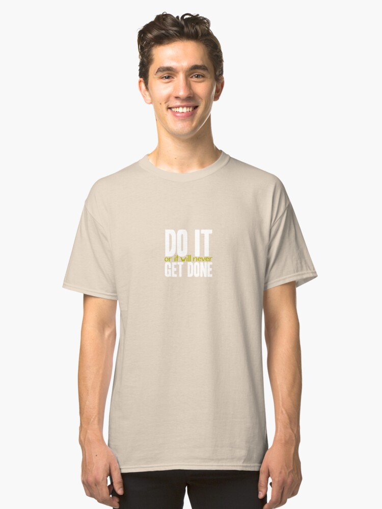 Alternate view of Do it, or it will never get done! Classic T-Shirt