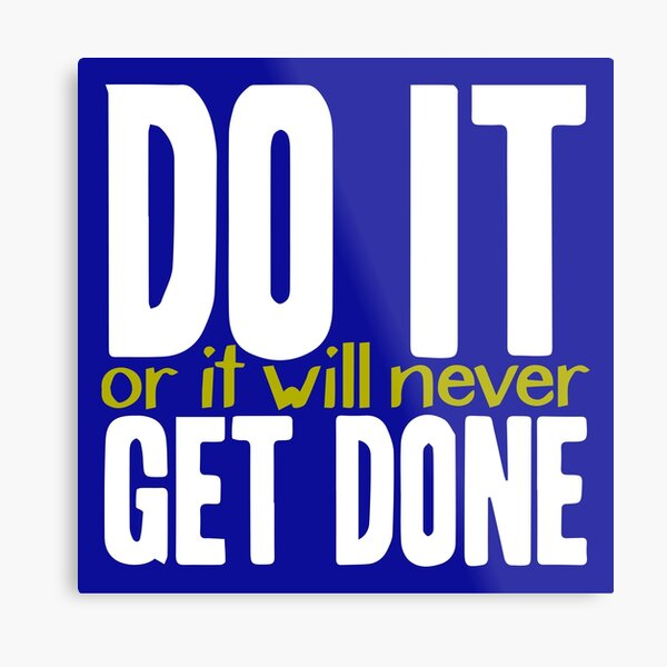 Do it, or it will never get done! Metal Print