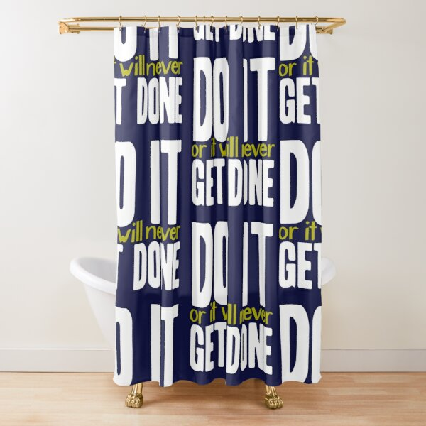 Do it, or it will never get done! Shower Curtain