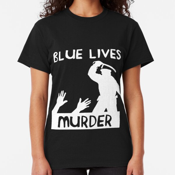Blue Lives Murder - Police Brutality, ACAB, 1312 Classic T-Shirt